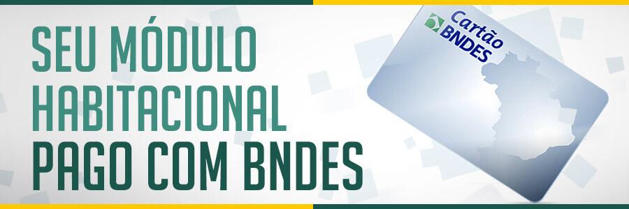 Seu módulo habitacional pago com o BNDES!